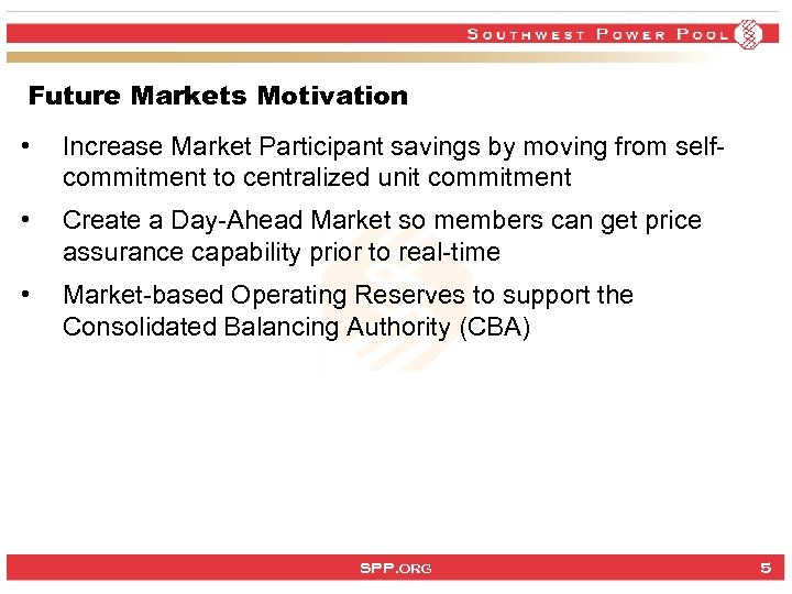 Future Markets Motivation • Increase Market Participant savings by moving from selfcommitment to centralized