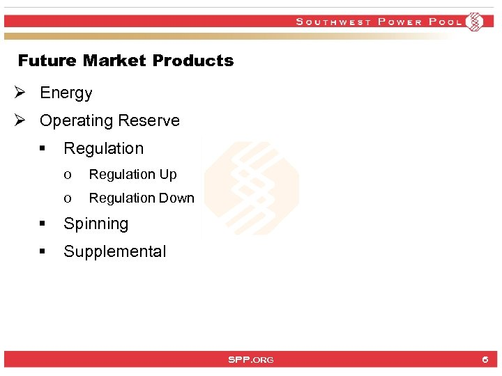 Future Market Products Ø Energy Ø Operating Reserve § Regulation o Regulation Up o