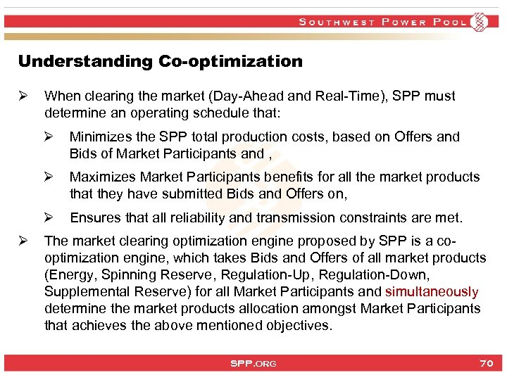 Understanding Co-optimization Ø When clearing the market (Day-Ahead and Real-Time), SPP must determine an