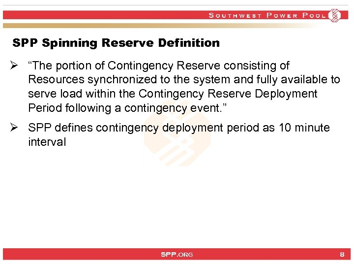 "SPP Spinning Reserve Definition Ø ""The portion of Contingency Reserve consisting of Resources synchronized"