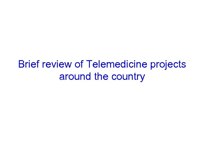 Brief review of Telemedicine projects around the country
