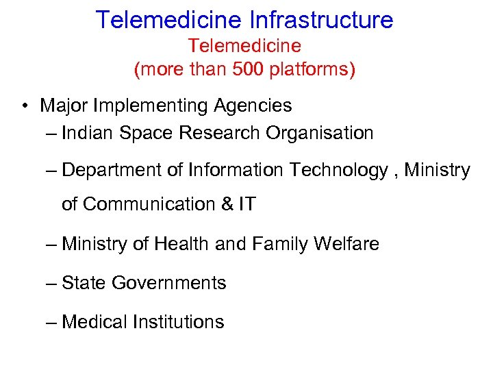 Telemedicine Infrastructure Telemedicine (more than 500 platforms) • Major Implementing Agencies – Indian Space