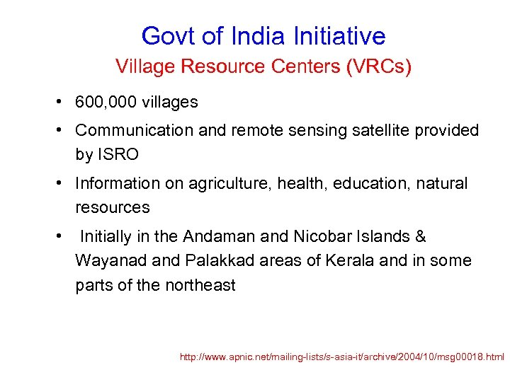 Govt of India Initiative Village Resource Centers (VRCs) • 600, 000 villages • Communication