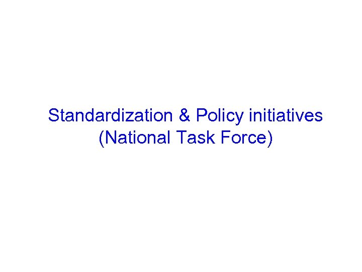 Standardization & Policy initiatives (National Task Force)
