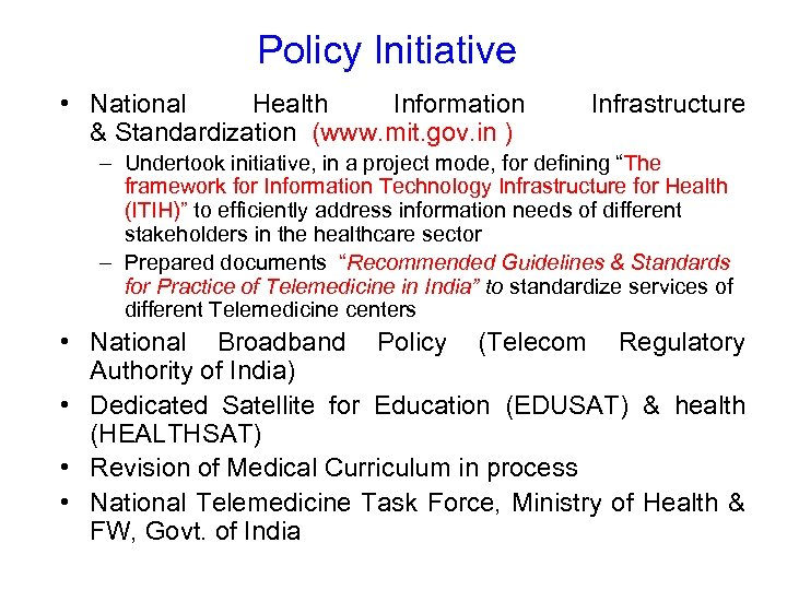 Policy Initiative • National Health Information & Standardization (www. mit. gov. in ) Infrastructure
