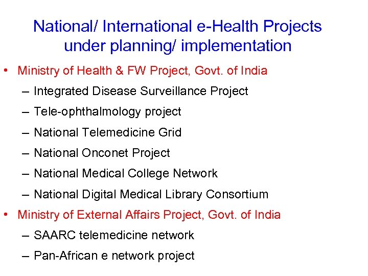 National/ International e-Health Projects under planning/ implementation • Ministry of Health & FW Project,