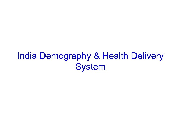 India Demography & Health Delivery System