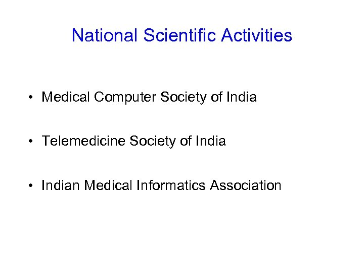 National Scientific Activities • Medical Computer Society of India • Telemedicine Society of India