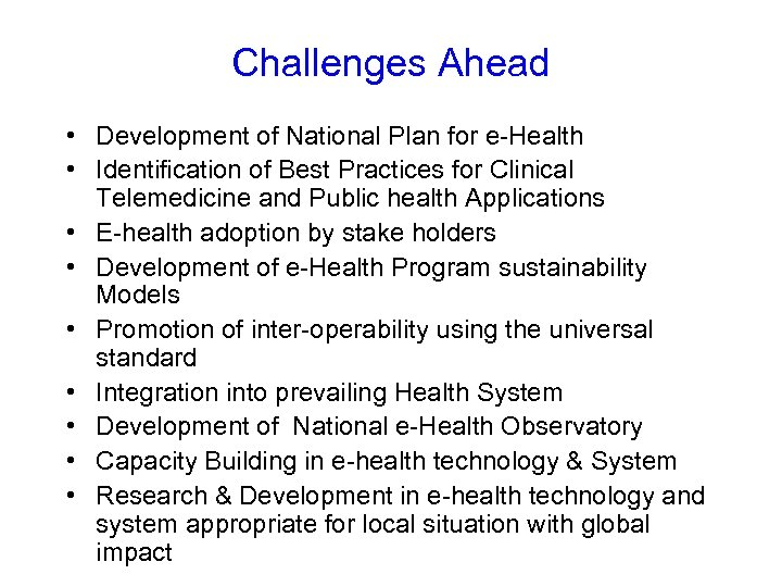 Challenges Ahead • Development of National Plan for e-Health • Identification of Best Practices