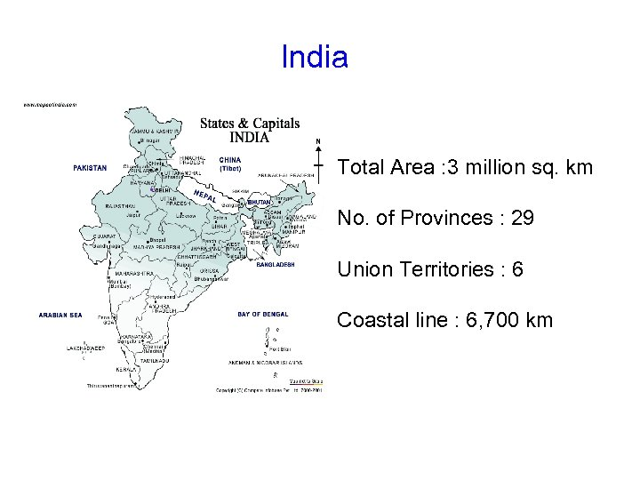 India Total Area : 3 million sq. km No. of Provinces : 29 Union