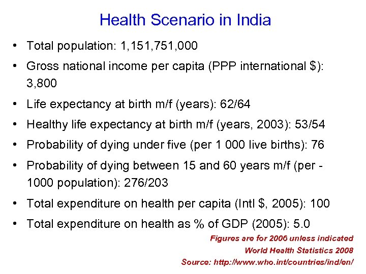 Health Scenario in India • Total population: 1, 151, 751, 000 • Gross
