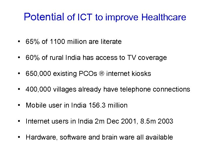 Potential of ICT to improve Healthcare • 65% of 1100 million are literate •