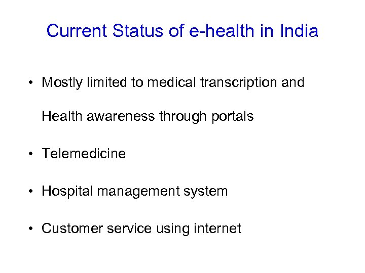 Current Status of e-health in India • Mostly limited to medical transcription and Health