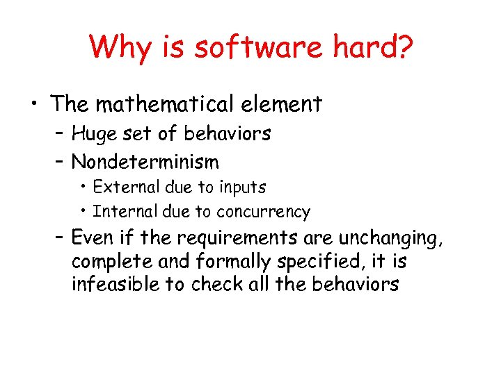 Why is software hard? • The mathematical element – Huge set of behaviors –