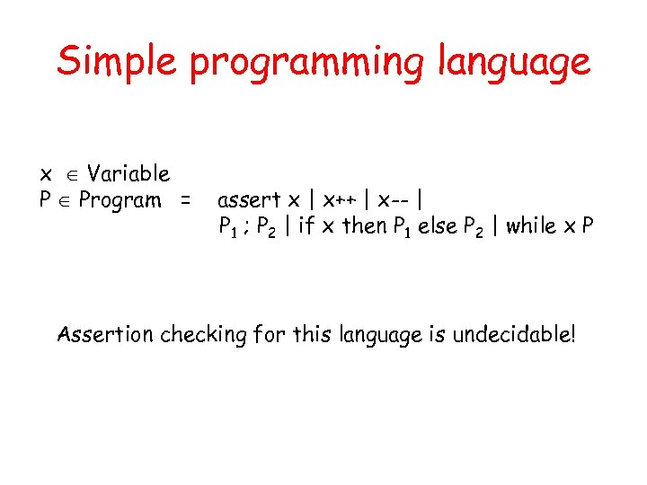Simple programming language x Variable P Program = assert x | x++ | x--
