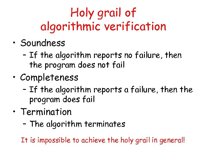 Holy grail of algorithmic verification • Soundness – If the algorithm reports no failure,