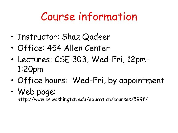 Course information • Instructor: Shaz Qadeer • Office: 454 Allen Center • Lectures: CSE