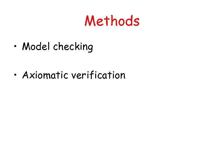 Methods • Model checking • Axiomatic verification