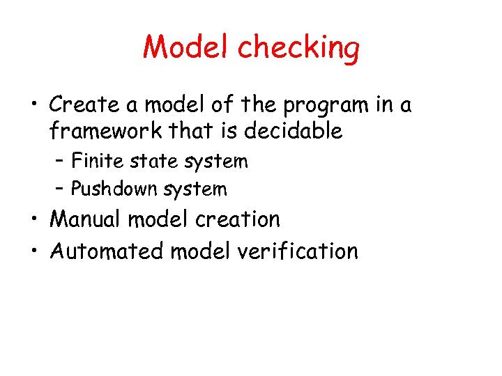 Model checking • Create a model of the program in a framework that is