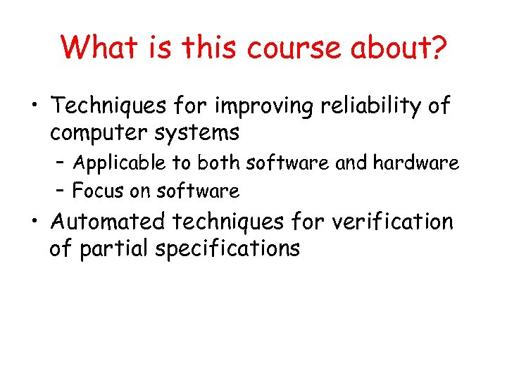 What is this course about? • Techniques for improving reliability of computer systems –