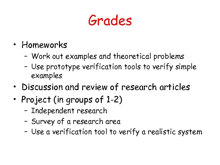 Grades • Homeworks – Work out examples and theoretical problems – Use prototype verification