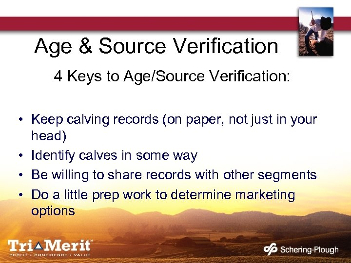 Age & Source Verification 4 Keys to Age/Source Verification: • Keep calving records (on
