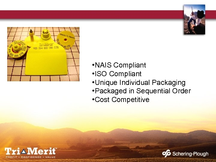 • NAIS Compliant • ISO Compliant • Unique Individual Packaging • Packaged in