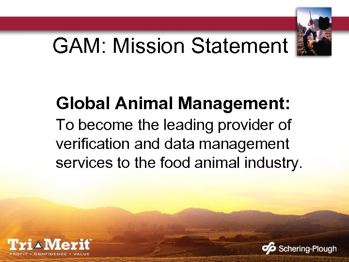 GAM: Mission Statement Global Animal Management: To become the leading provider of verification and