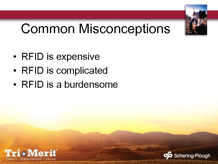 Common Misconceptions • RFID is expensive • RFID is complicated • RFID is a