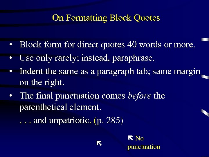 On Formatting Block Quotes • Block form for direct quotes 40 words or more.