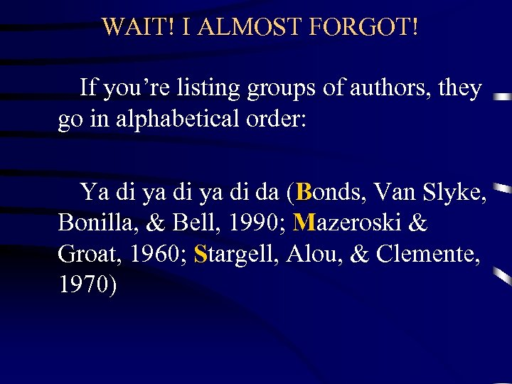 WAIT! I ALMOST FORGOT! If you're listing groups of authors, they go in alphabetical