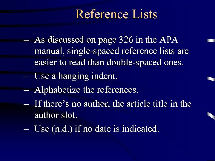 Reference Lists – As discussed on page 326 in the APA manual, single-spaced reference