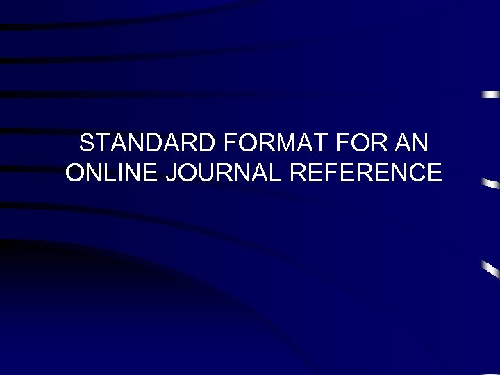 STANDARD FORMAT FOR AN ONLINE JOURNAL REFERENCE