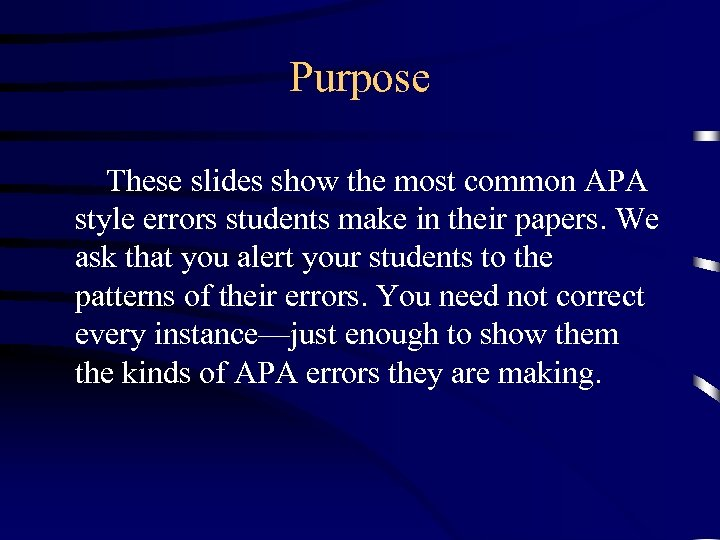Purpose These slides show the most common APA style errors students make in their