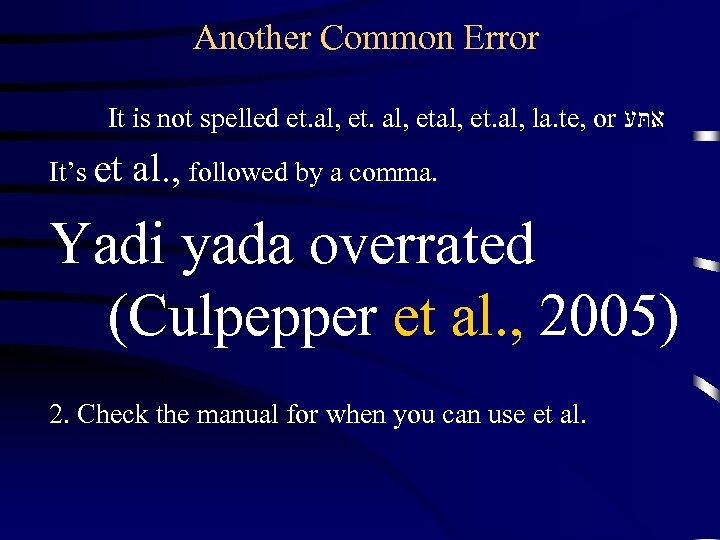 Another Common Error It is not spelled et. al, etal, et. al, la. te,