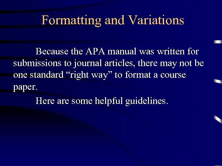 Formatting and Variations Because the APA manual was written for submissions to journal articles,