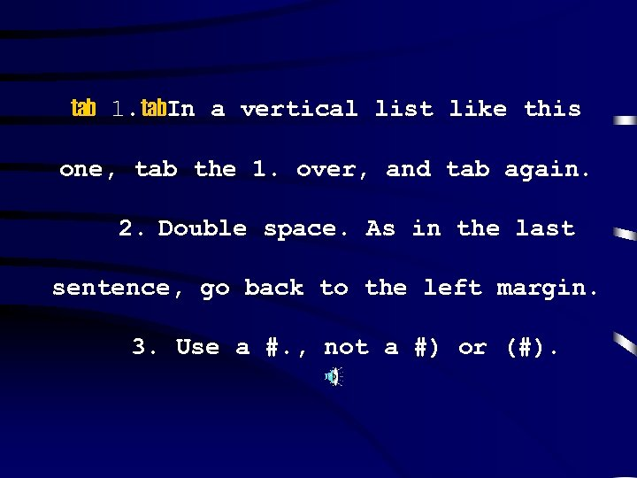 tab 1. tab. In a vertical list like this one, tab the 1. over,