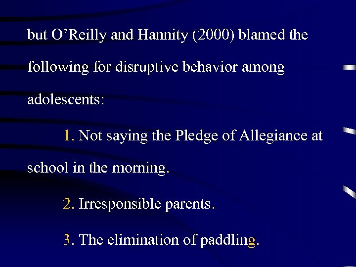 but O'Reilly and Hannity (2000) blamed the following for disruptive behavior among adolescents: 1.