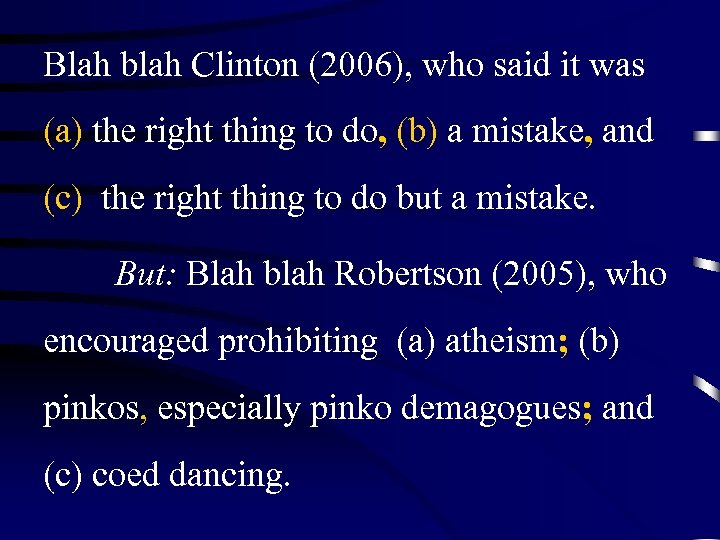 Blah blah Clinton (2006), who said it was (a) the right thing to do,