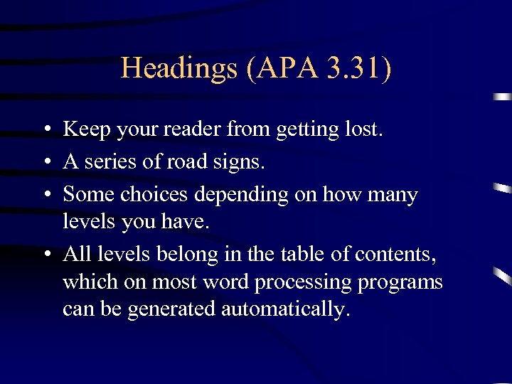 Headings (APA 3. 31) • Keep your reader from getting lost. • A series