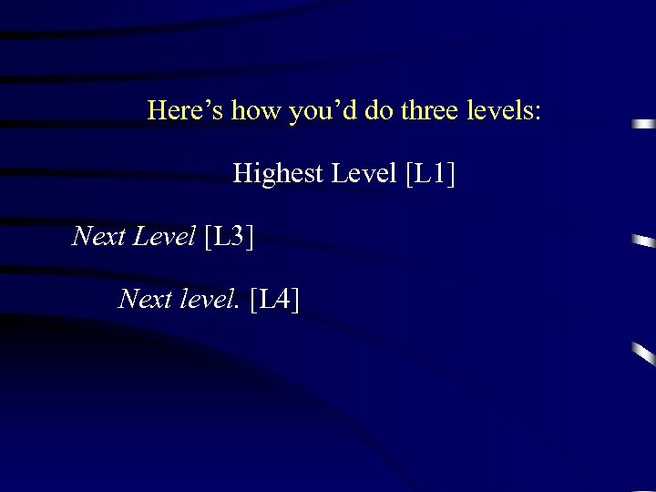 Here's how you'd do three levels: Highest Level [L 1] Next Level [L 3]