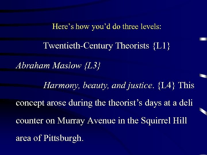 Here's how you'd do three levels: Twentieth-Century Theorists {L 1} Abraham Maslow {L 3}