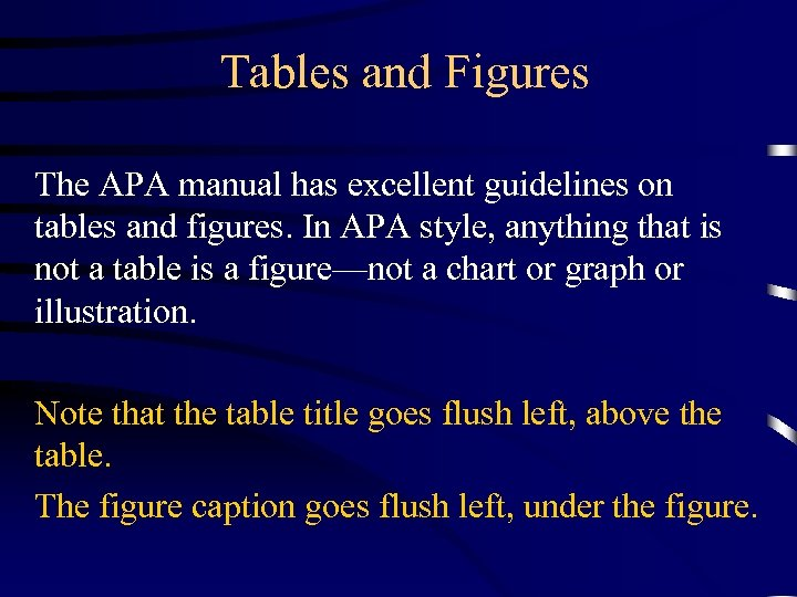 Tables and Figures The APA manual has excellent guidelines on tables and figures. In