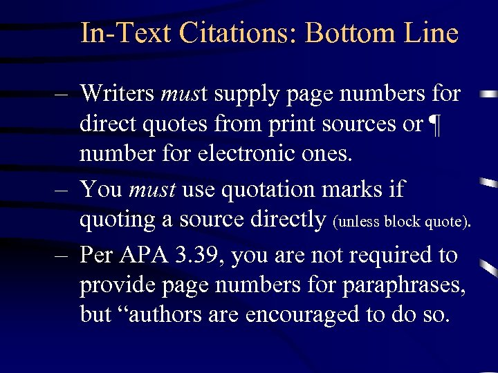 In-Text Citations: Bottom Line – Writers must supply page numbers for direct quotes from