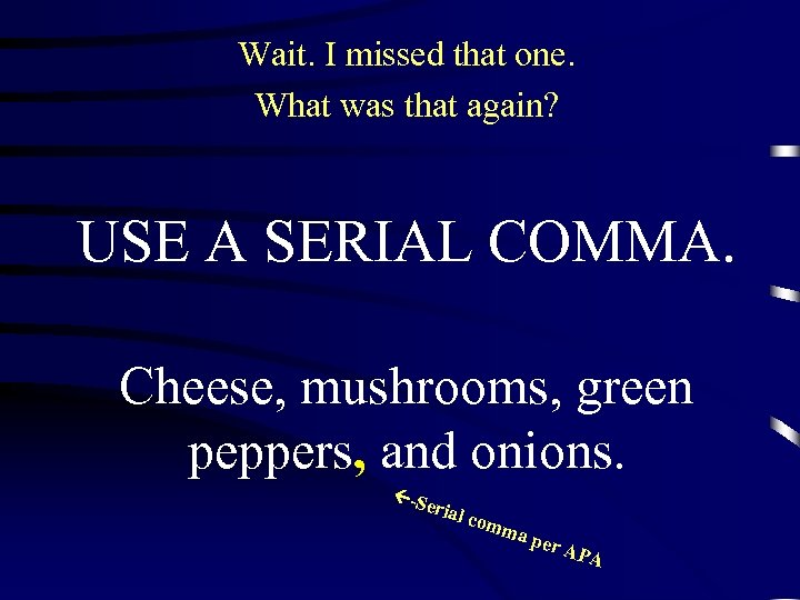 Wait. I missed that one. What was that again? USE A SERIAL COMMA. Cheese,