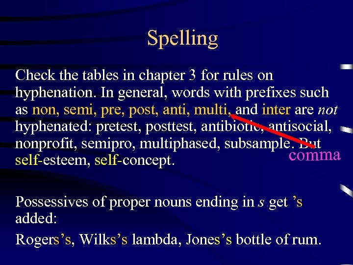 Spelling Check the tables in chapter 3 for rules on hyphenation. In general, words