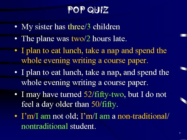 POP QUIZ • My sister has three/3 children • The plane was two/2 hours