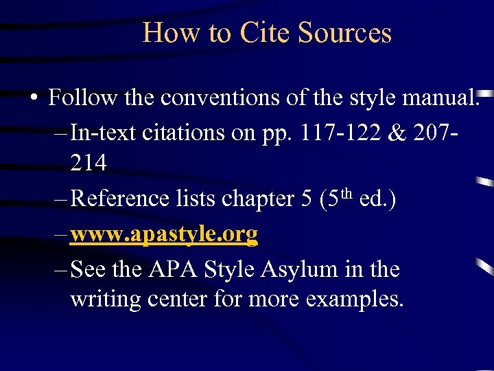 How to Cite Sources • Follow the conventions of the style manual. – In-text