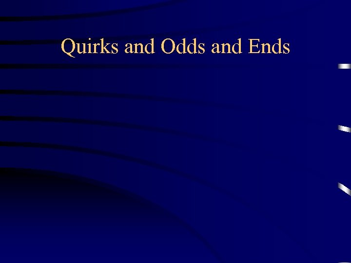 Quirks and Odds and Ends