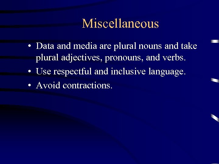 Miscellaneous • Data and media are plural nouns and take plural adjectives, pronouns, and